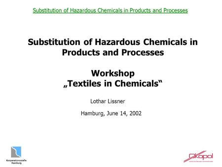 Kooperationsstelle Hamburg Substitution of Hazardous Chemicals in Products and Processes Substitution of Hazardous Chemicals in Products and Processes.