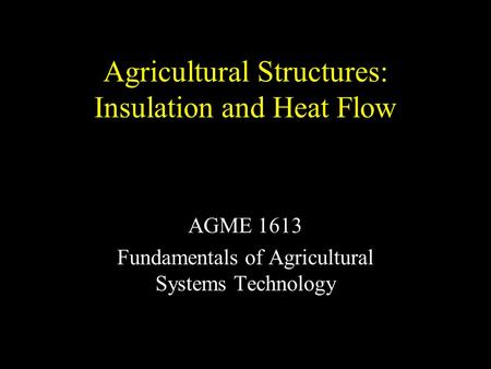Agricultural Structures: Insulation and Heat Flow AGME 1613 Fundamentals of Agricultural Systems Technology.