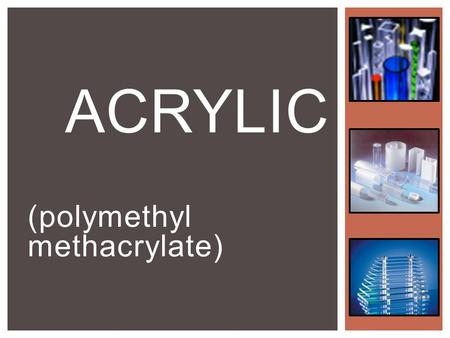 (polymethyl methacrylate) ACRYLIC.  Thanakrit Thiengtham 5310755573  Nattapon Tangpipatpairee 5310755177 PRESENT BY.