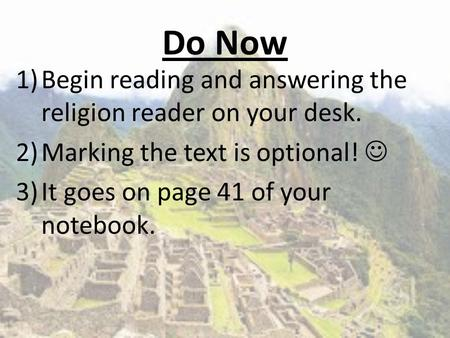 Do Now 1)Begin reading and answering the religion reader on your desk. 2)Marking the text is optional! 3)It goes on page 41 of your notebook.