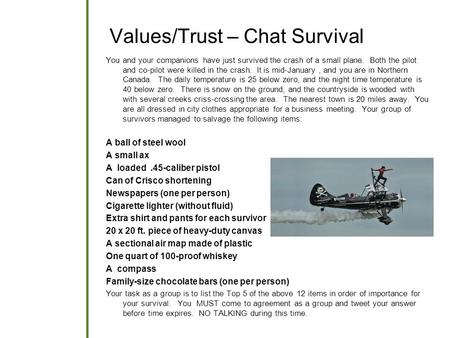 Values/Trust – Chat Survival You and your companions have just survived the crash of a small plane. Both the pilot and co-pilot were killed in the crash.