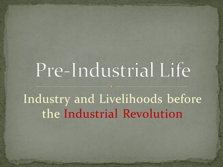 Industry and Livelihoods before the Industrial Revolution.