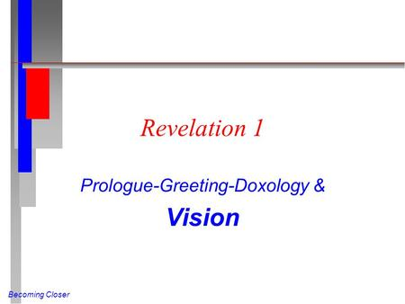 Becoming Closer Revelation 1 Prologue-Greeting-Doxology & Vision.