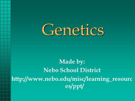 Genetics Made by: Nebo School District  es/ppt/