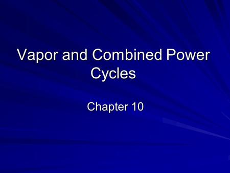 Vapor and Combined Power Cycles Chapter 10. Introduction to Power and Refrigeration Cycles Two important areas of application for thermodynamics are Power.
