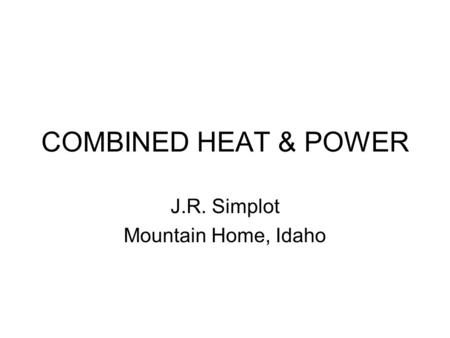 COMBINED HEAT & POWER J.R. Simplot Mountain Home, Idaho.