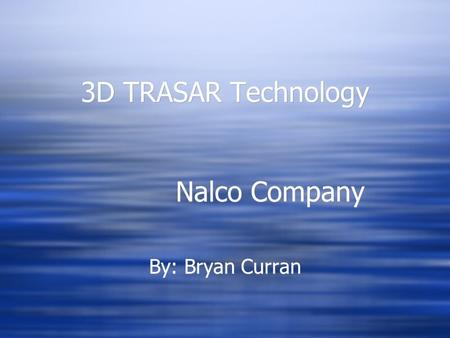 3D TRASAR Technology Nalco Company By: Bryan Curran.