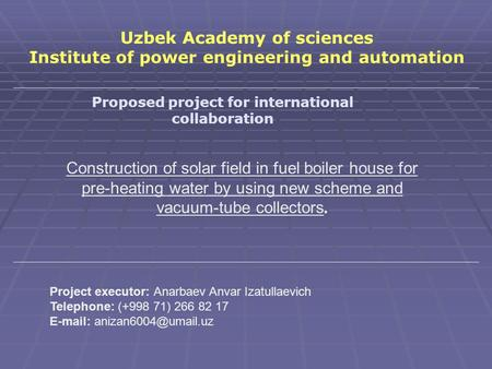 Uzbek Academy of sciences Institute of power engineering and automation Proposed project for international collaboration Construction of solar field in.