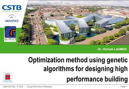 CLIMA 2010 May 10, 2010 | Energy Performance of Buildings | PAGE 1 Dr. Hicham LAHMIDI Optimization method using genetic algorithms for designing high performance.