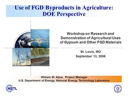 Use of FGD Byproducts in Agriculture: DOE Perspective Workshop on Research and Demonstration of Agricultural Uses of Gypsum and Other FGD Materials St.