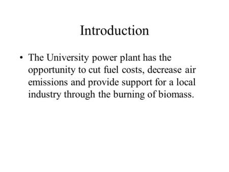 Introduction The University power plant has the opportunity to cut fuel costs, decrease air emissions and provide support for a local industry through.