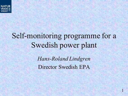 Self-monitoring programme for a Swedish power plant Hans-Roland Lindgren Director Swedish EPA 1.
