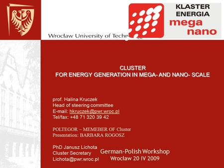 Prof. Halina Kruczek Head of steering committee   Tel/fax: +48 71 320 39 42 POLTEGOR – MEMEBER OF Cluster.