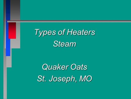 Types of Heaters Steam Quaker Oats St. Joseph, MO.