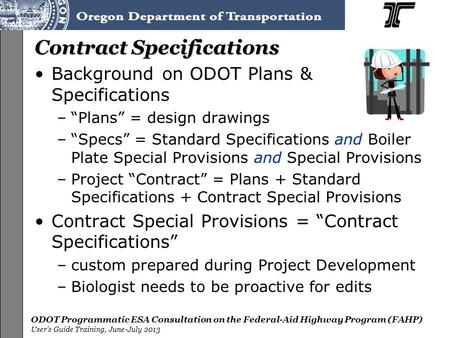 ODOT Programmatic ESA Consultation on the Federal-Aid Highway Program (FAHP) User's Guide Training, June-July 2013 Contract Specifications Background on.