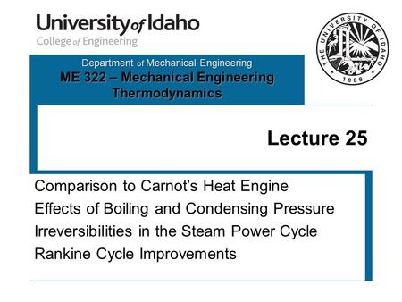 Department of Mechanical Engineering ME 322 – Mechanical Engineering Thermodynamics Lecture 25 Comparison to Carnot's Heat Engine Effects of Boiling and.