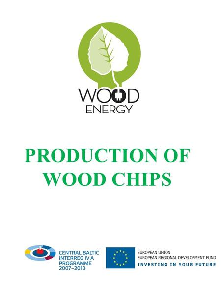 PRODUCTION OF WOOD CHIPS. Sources of wood chips Wood fuel arises from multiple sources including forests, forest plantations, other wooded land and trees.