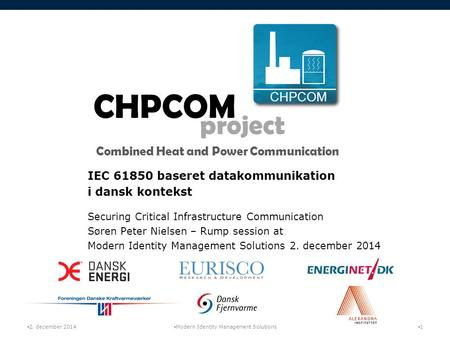 CHPCOM project Combined Heat and Power Communication CHPCOM IEC 61850 baseret datakommunikation i dansk kontekst Securing Critical Infrastructure Communication.