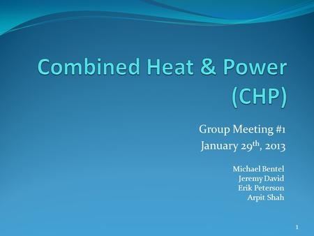 Group Meeting #1 January 29 th, 2013 Michael Bentel Jeremy David Erik Peterson Arpit Shah 1.