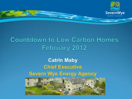 Catrin Maby Chief Executive Severn Wye Energy Agency.