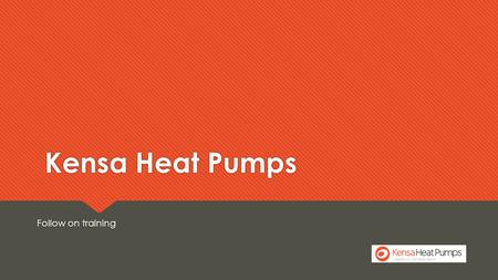 Kensa Heat Pumps Follow on training. www.kensaheatpumps.com Agenda  Introduction  Heat Pump Operation  Application  Design/MCS/ Pricing  Ground Arrays.