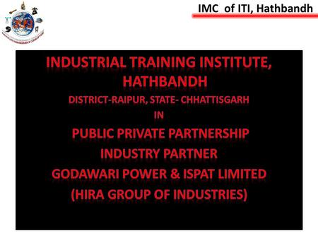 IMC of ITI, Hathbandh. We at ITI Hathbandh, will impart futuristic Technical Education and instill high patterns of discipline through our dedicated staff.