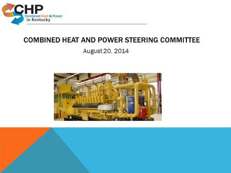 COMBINED HEAT AND POWER STEERING COMMITTEE August 20, 2014.