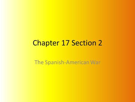 Chapter 17 Section 2 The Spanish-American War. Arbitration The settlement of a dispute by a person or panel chosen to listen to both sides and come to.