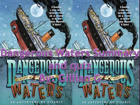 In Dangerous Waters, young Patrick Waters wants to sail on the great ship, Titanic. He really wants work on the ship since his older brother, James Waters,