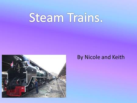 By Nicole and Keith. How does a steam locomotive work? Fire is produced in the firebox which burns wood, coal or oil. Hot gases released by the combustion.