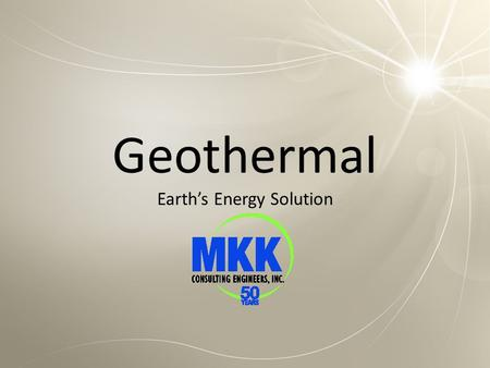 Geothermal Earth's Energy Solution. Craig A. Watts PE, LEED AP Principal at MKK Consulting Engineers Consulting for 18 years Numerous Geothermal projects.