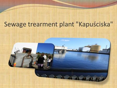 Sewage trearment plant Kapuściska. The sewage treatment's main task is removing harmful for natural envirnoment biogenes. There are sewage from all.