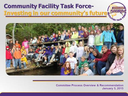 Committee Process Overview & Recommendation January 5, 2015 Community Facility Task Force- Investing in our community's future.