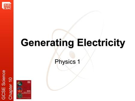 Generating Electricity Physics 1 GCSE ScienceChapter 10.