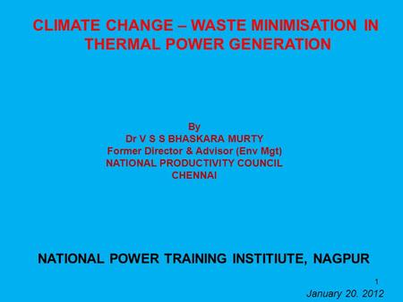CLIMATE CHANGE – WASTE MINIMISATION IN THERMAL POWER GENERATION By Dr V S S BHASKARA MURTY Former Director & Advisor (Env Mgt) NATIONAL PRODUCTIVITY COUNCIL.