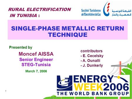 1 SINGLE-PHASE METALLIC RETURN TECHNIQUE Presented by Moncef AISSA Senior Engineer STEG-Tunisia March 7, 2006 contributors - E. Cecelsky - A. Ounalli -