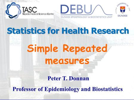 Simple Repeated measures Peter T. Donnan Professor of Epidemiology and Biostatistics Statistics for Health Research.