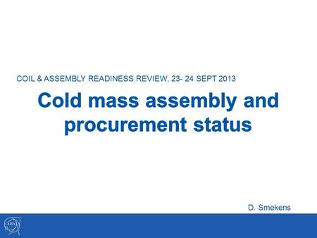 COIL & ASSEMBLY READINESS REVIEW, 23- 24 SEPT 2013 D. Smekens.