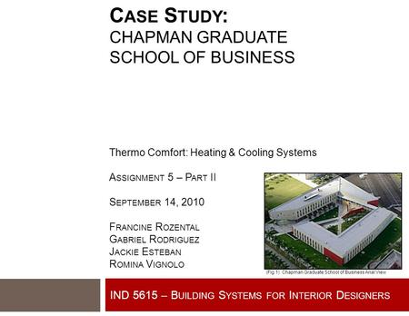 IND 5615 – B UILDING S YSTEMS FOR I NTERIOR D ESIGNERS C ASE S TUDY : CHAPMAN GRADUATE SCHOOL OF BUSINESS Thermo Comfort: Heating & Cooling Systems A SSIGNMENT.