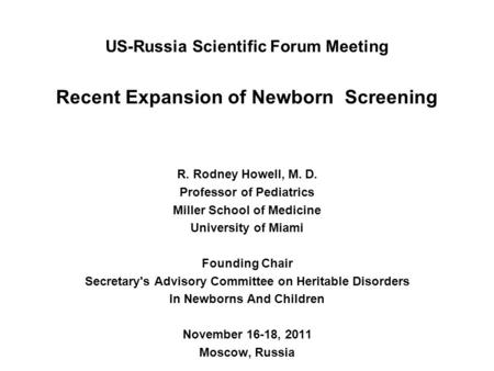 Recent Expansion of Newborn Screening R. Rodney Howell, M. D. Professor of Pediatrics Miller School of Medicine University of Miami Founding Chair Secretary's.