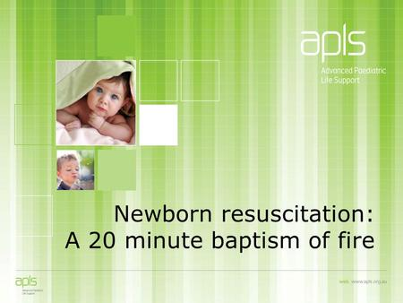 Newborn resuscitation: A 20 minute baptism of fire.