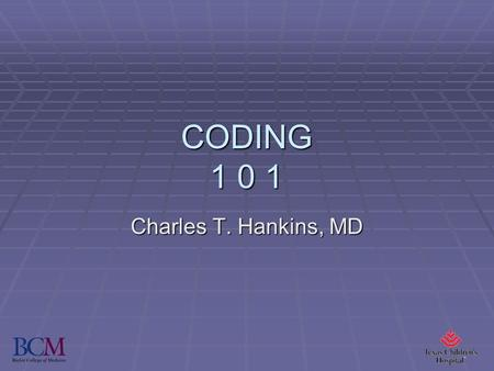 CODING 1 0 1 Charles T. Hankins, MD. Coding for Neonatal-Perinatal Medicine 1.A neonatologist is asked to attend a repeat c- section. The infant is born.