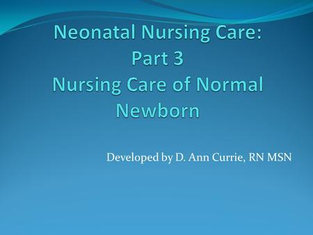Neonatal Nursing Care: Part 3 Nursing Care of Normal Newborn