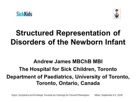 Signs, Symptoms and Findings: Towards an Ontology for Clinical Phenotypes Milan, September 4-5, 2009 Structured Representation of Disorders of the Newborn.