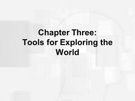 Chapter Three: Tools for Exploring the World