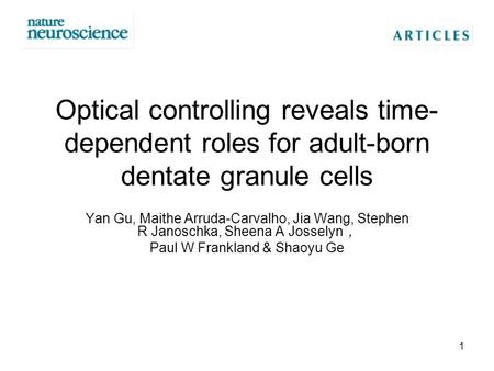 Optical controlling reveals time- dependent roles for adult-born dentate granule cells Yan Gu, Maithe Arruda-Carvalho, Jia Wang, Stephen R Janoschka, Sheena.