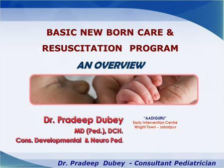 "BASIC NEW BORN CARE & RESUSCITATION PROGRAM AN OVERVIEW ""AADIGURU"" Early Intervention Centre Wright Town - Jabalpur."