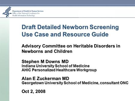Draft Detailed Newborn Screening Use Case and Resource Guide Advisory Committee on Heritable Disorders in Newborns and Children Stephen M Downs MD Indiana.