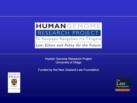 Human Genome Research Project University of Otago Funded by the New Zealand Law Foundation.
