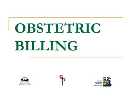 OBSTETRIC BILLING. Maternity Care In Office All visits prior to 1 st Prenatal and unrelated presenting complaints use office Visit fee 14090 – First Prenatal.